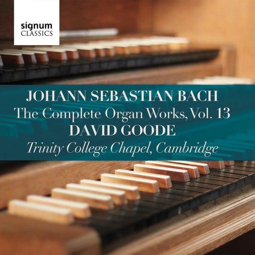 Bach: Complete Organ Works, Vol. 13 de David Goode