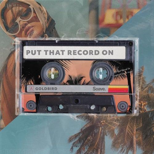 Put That Record On by Goldbird