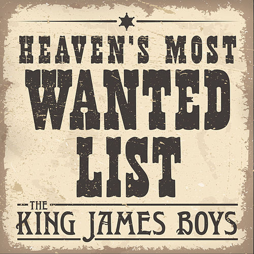 Heaven's Most Wanted List by The King James Boys