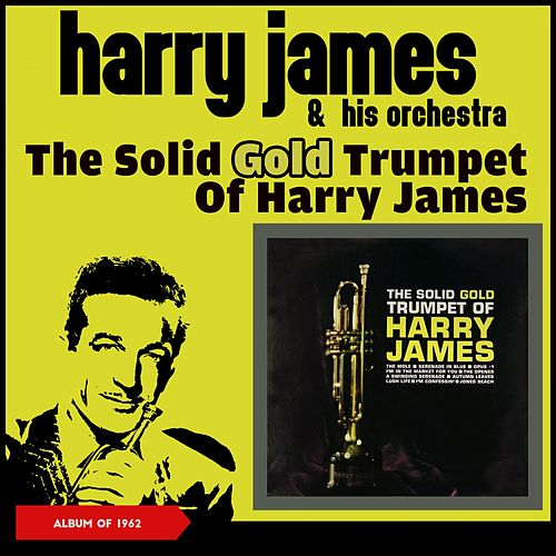 The Solid Gold Trumpet of Harry James (Album of 1962) de Harry James