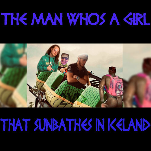 The Man Whos a Girl That Sunbathes in Iceland von Diverse Desciples