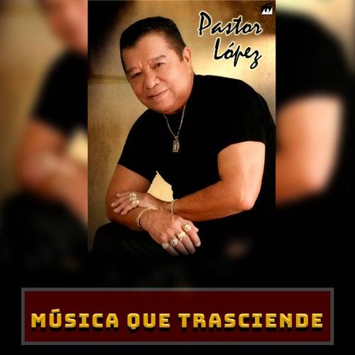 Música Que Trasciende de Pastor Lopez