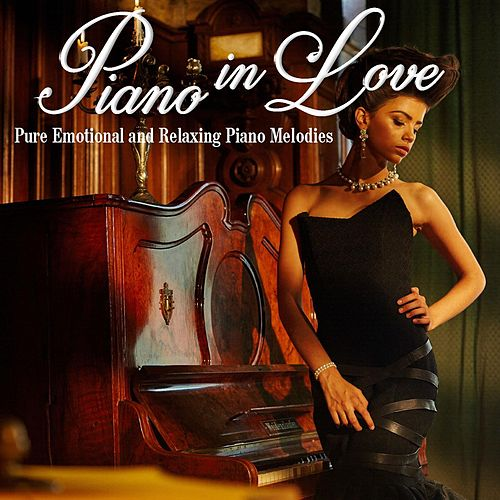 Piano in Love, Pure Emotional and Relaxing Piano Melodies de Relaxing Pianos