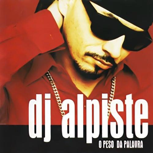 O Peso da Palavra de DJ. Alpiste