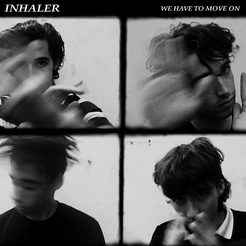 We Have To Move On by Inhaler