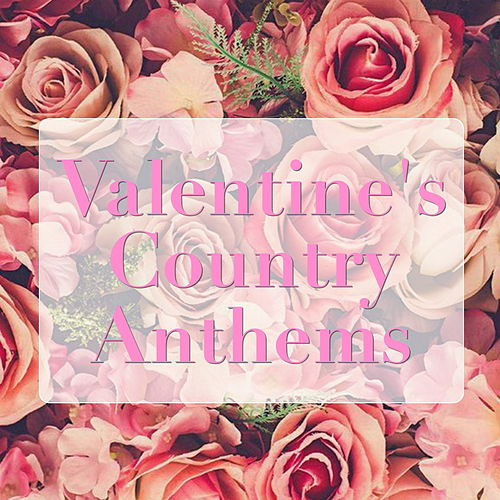 Valentine's Country Anthems by Various Artists
