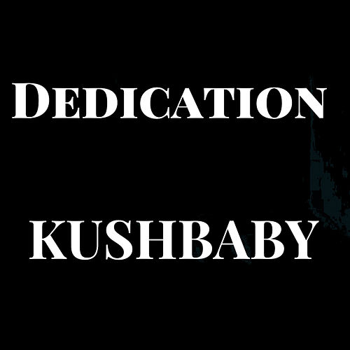 Dedication by Kush Baby