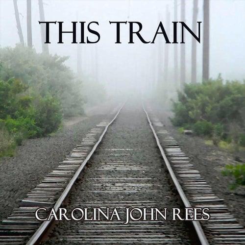 This Train de Carolina John Rees