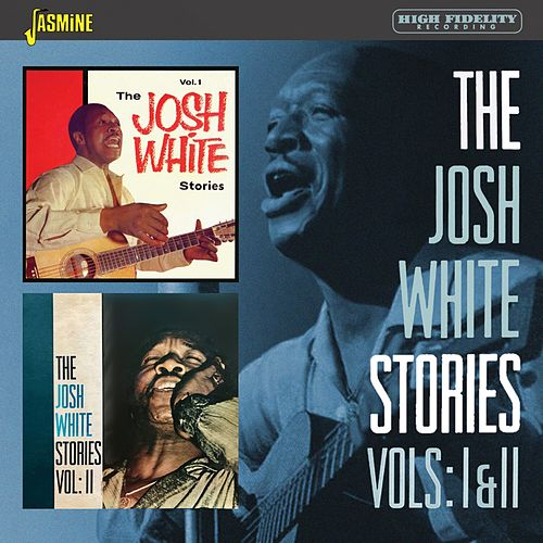 The Josh White Stories, Vols. 1 & 2 by Josh White