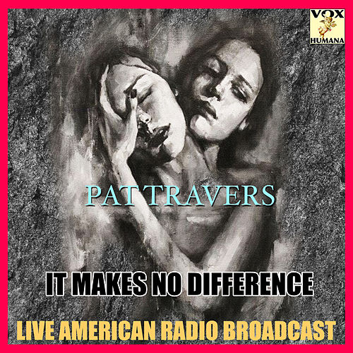 It Makes No Difference (Live) de Pat Travers