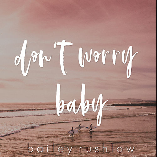 Don't Worry Baby (Acoustic) von Bailey Rushlow