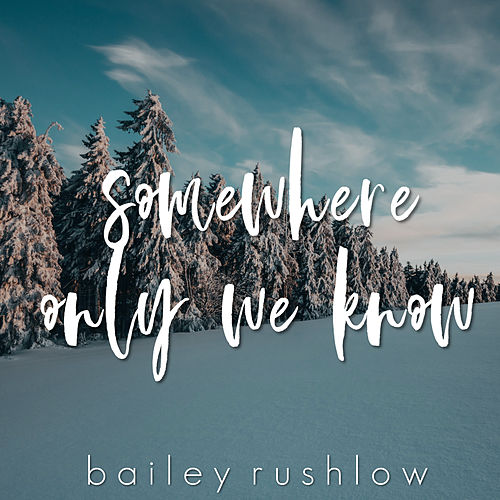 Somewhere Only We Know (Acoustic) von Bailey Rushlow