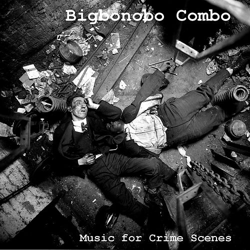 Music for Crime Scenes by Bigbonobo Combo