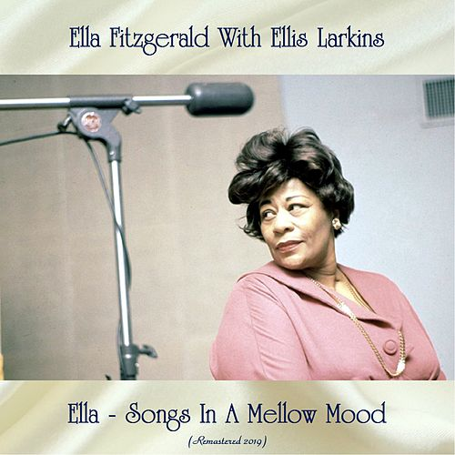 Ella - Songs In A Mellow Mood (Remastered 2019) by Ella Fitzgerald