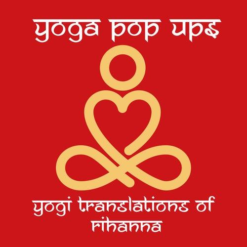 Yogi Translations of Rihanna di Yoga Pop Ups