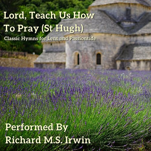Lord, Teach Us How to Pray (St Hugh) by Richard M.S. Irwin