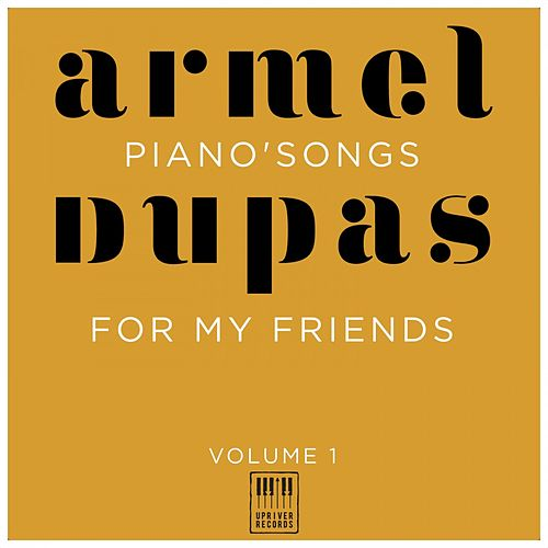 Piano Songs for My Friends, Vol. 1 (The Moscow Sessions) by Armel Dupas