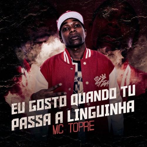 Eu Gosto Quando Tu Passa a Linguinha von MC Topre