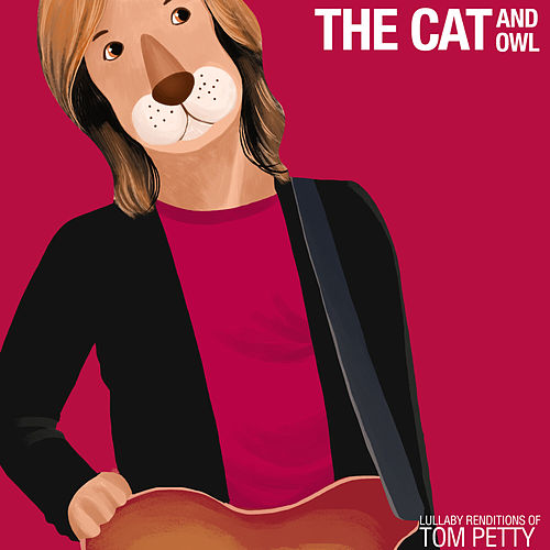 Lullaby Renditions of Tom Petty by The Cat and Owl