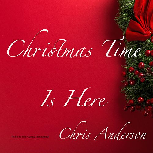 Christmas Time Is Here by Chris Anderson