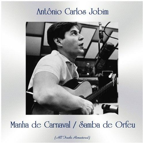 Manha de Carnaval / Samba de Orfeu (All Tracks Remastered) by Antônio Carlos Jobim (Tom Jobim)