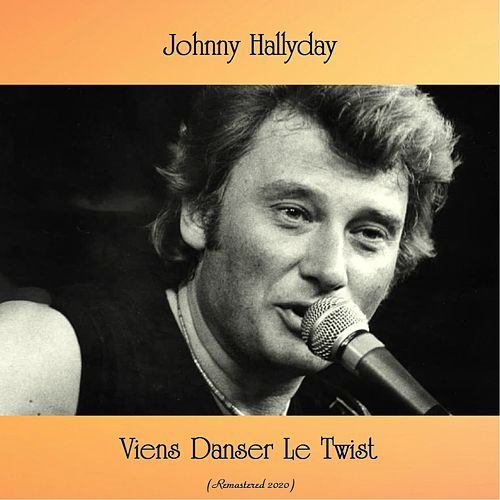 Viens Danser Le Twist (Remastered 2020) von Johnny Hallyday