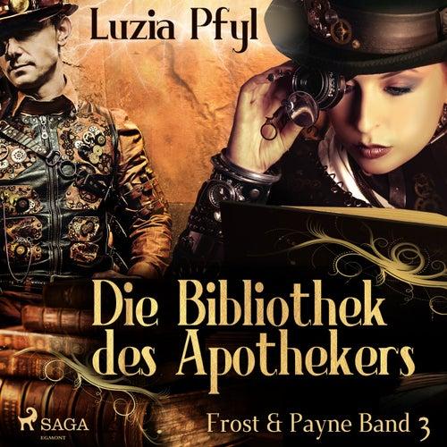Frost & Payne - Band 3: Die Bibliothek des Apothekers (Steampunk) by Luzia Pfyl