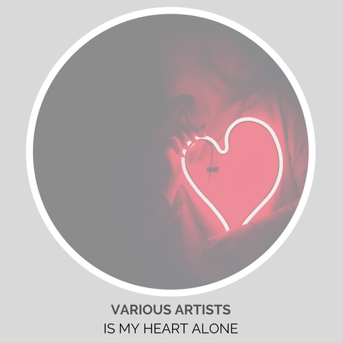 Is My Heart Alone van Various Artists