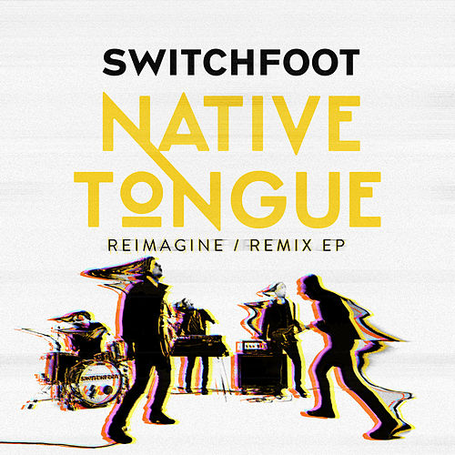 NATIVE TONGUE (REIMAGINE / REMIX) de Switchfoot