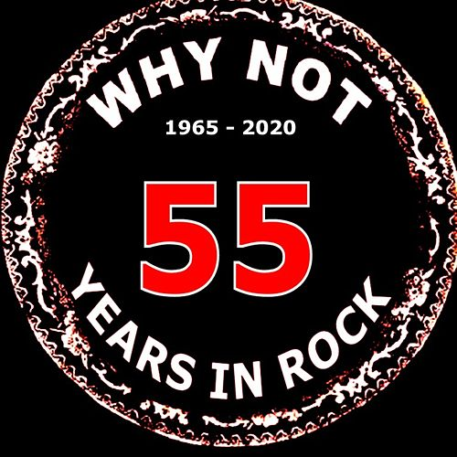 55 Years in Rock by Why Not