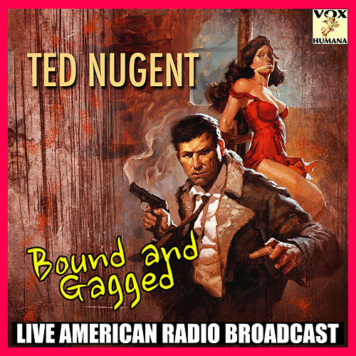 Bound and Gagged (Live) by Ted Nugent