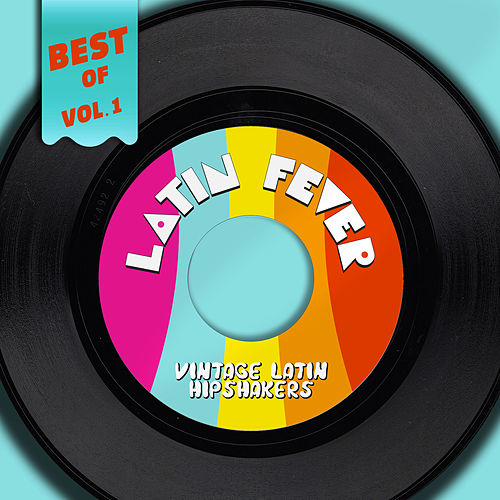 Best Of Latin Fever, Vol. 1 - Vintage Latin Hipshakers von Various Artists