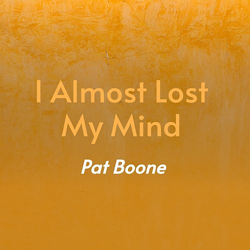 I Almost Lost My Mind by Pat Boone Pat Boone