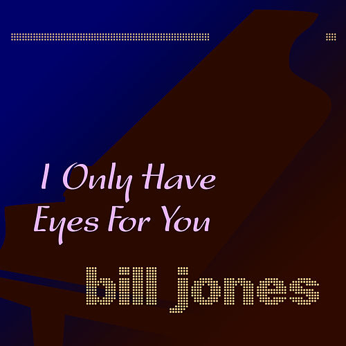 I Only Have Eyes for You de Bill Jones