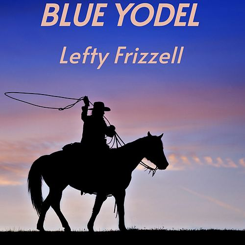 Blue Yodel by Lefty Frizzell