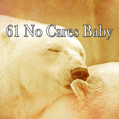 61 No Cares Baby by Best Relaxing SPA Music