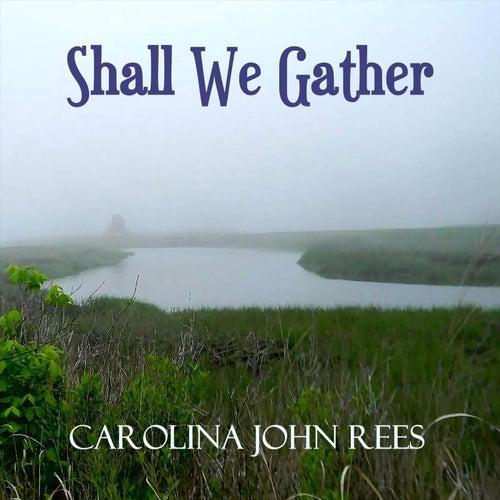 Shall We Gather de Carolina John Rees