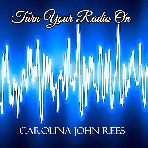 Turn Your Radio On de Carolina John Rees