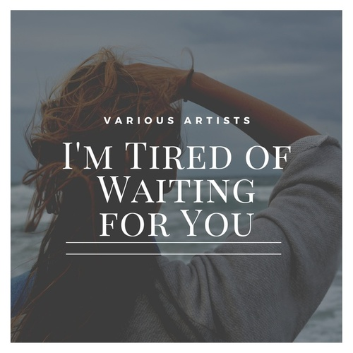 I'm Tired of Waiting for You by Various Artists