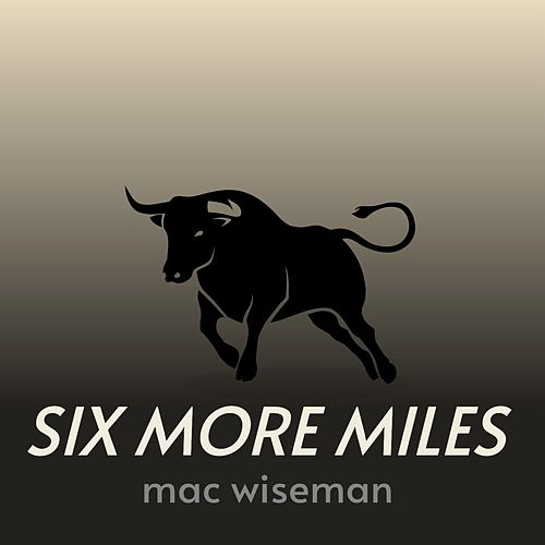 Six More Miles by Mac Wiseman