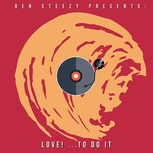Love! (To Do It) by Ben Steezy