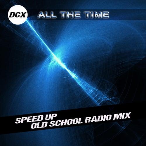 All the Time (Speed Up Old School Radio Mix) van DCX