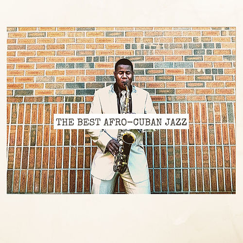 The Best Afro-Cuban Jazz by Various Artists
