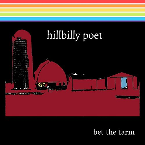 Bet the Farm by Hillbilly Poet