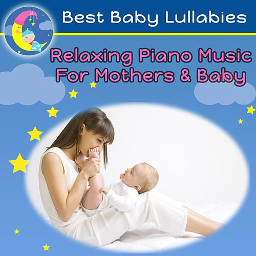 Relaxing Piano Music for Baby and Mother by Best Baby Lullabies