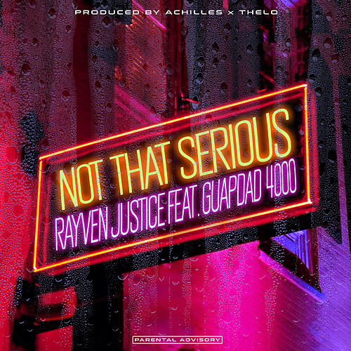 Not That Serious (feat. Guapdad 4000) von Rayven Justice