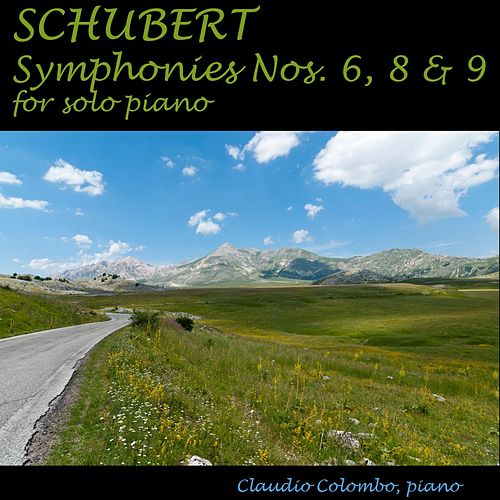 Schubert: Symphonies Nos. 6, 8 and 9 for Solo Piano by Claudio Colombo