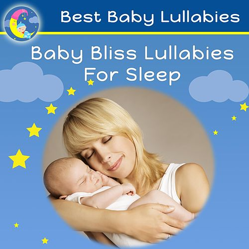 Baby Bliss Lullabies for Sleep by Best Baby Lullabies