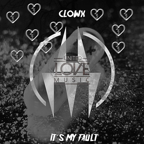It's My Fault by Clowx