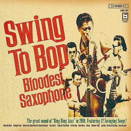 Swing to Bop von Bloodest Saxophone